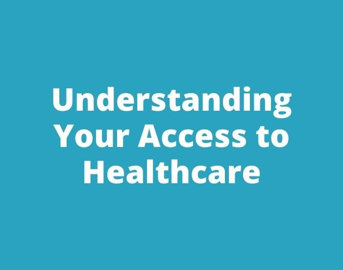 Understanding your access to health care