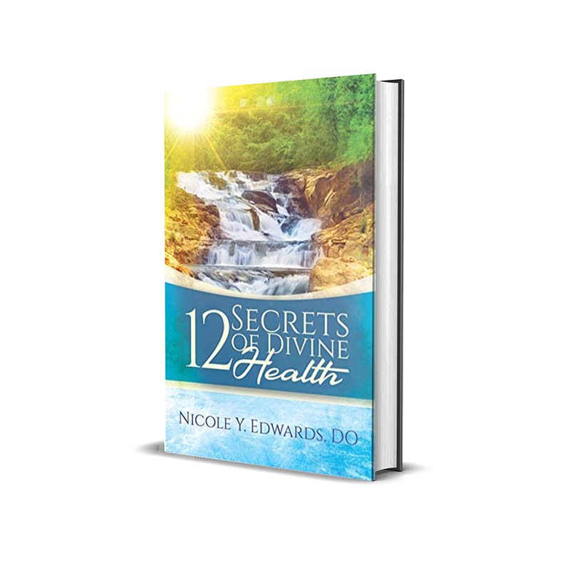12 Secrets to Divine Health by Nicole Y. Edwards, DO